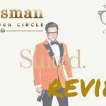 Episode 158: Don't Interrupt Me | Kingsman: The Golden Circle Review