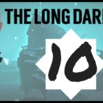 Let's Play The Long Dark – Episode 10 *Don't Go Gentle*