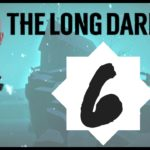 Let's Play The Long Dark – Episode 6 *Don't Go Gentle*